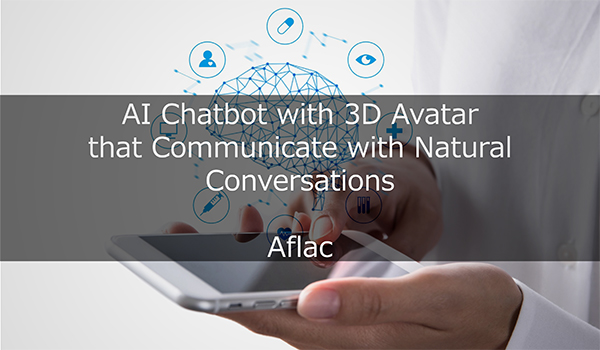 AFLAC Japan: AI chatbot with 3D avatar that communicate with natural conversations