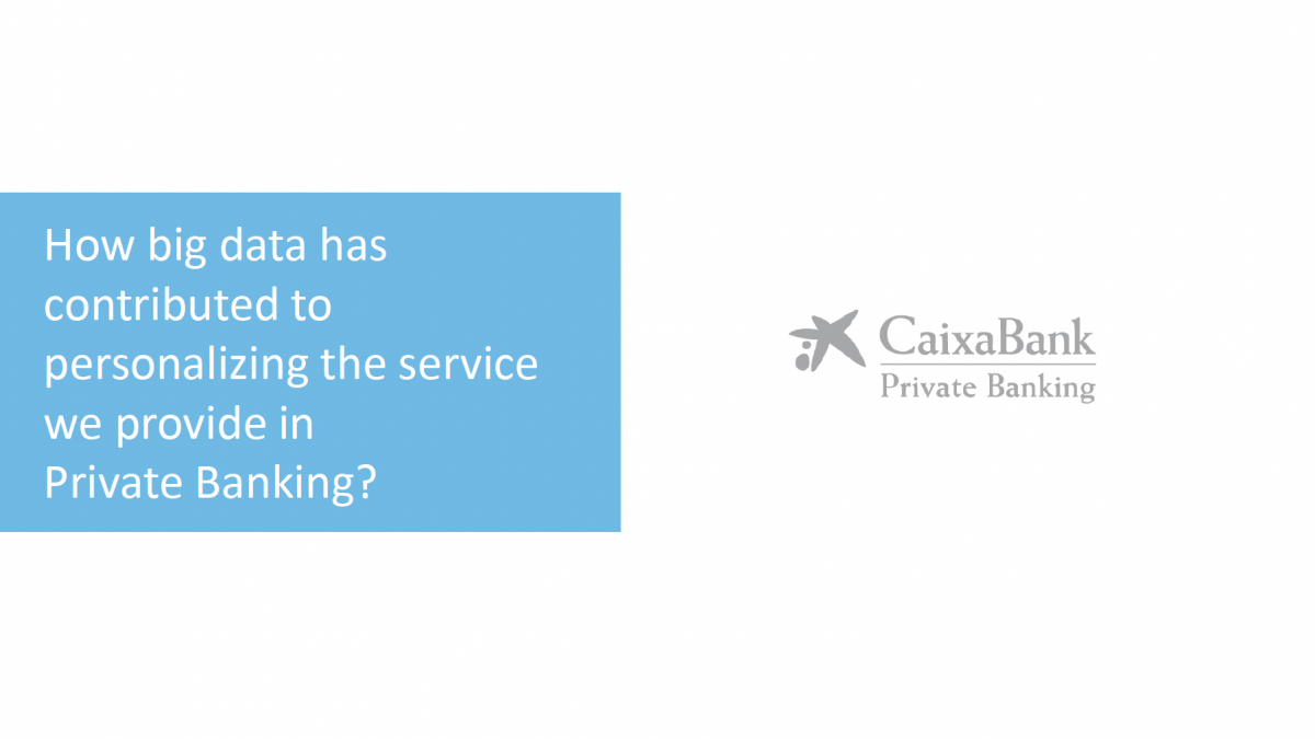 CaixaBank: How big data has contributed to personalizing the service we provide in Private Banking?