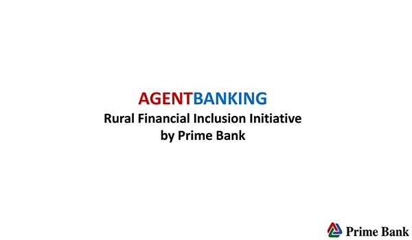 Agent banking: Rural Financial Inclusion Initiative by Prime Bank