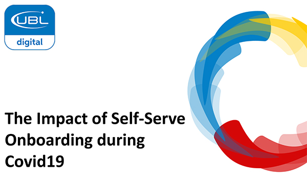 UBL: The Impact of Self-Serve Onboarding during Covid19